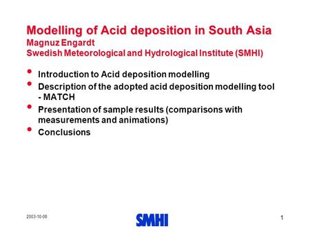 2003-10-08 1 Modelling of Acid deposition in South Asia Magnuz Engardt Swedish Meteorological and Hydrological Institute (SMHI) Introduction to Acid deposition.