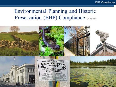 1 Environmental Planning and Historic Preservation (EHP) Compliance (p. 43-45) EHP Compliance.