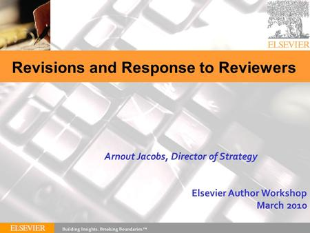 Revisions and Response to Reviewers Elsevier Author Workshop March 2010 Arnout Jacobs, Director of Strategy.