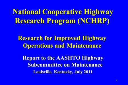 1 National Cooperative Highway Research Program (NCHRP) Research for Improved Highway Operations and Maintenance National Cooperative Highway Research.