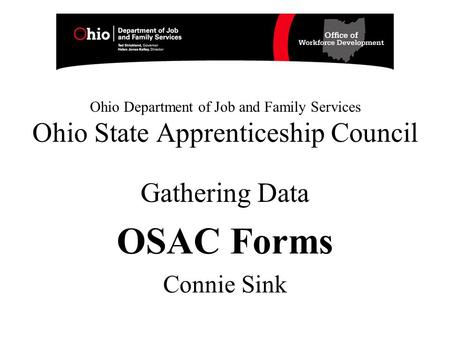 Ohio Department of Job and Family Services Ohio State Apprenticeship Council Gathering Data OSAC Forms Connie Sink.