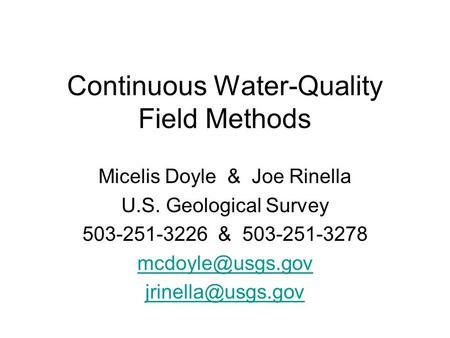 Continuous Water-Quality Field Methods Micelis Doyle & Joe Rinella U.S. Geological Survey 503-251-3226 & 503-251-3278