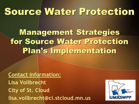 Source Water Protection Management Strategies for Source Water Protection Plan's Implementation Contact Information: Lisa Vollbrecht City of St. Cloud.