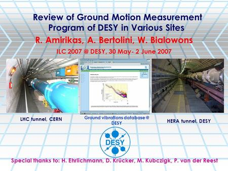 Review of Ground Motion Measurement Program of DESY in Various Sites R. Amirikas, A. Bertolini, W. Bialowons LHC tunnel, CERN HERA tunnel, DESY Ground.