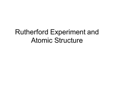Rutherford Experiment and Atomic Structure. New Models of the Atom p p p p p p p The Dalton Model The Thomson Model.