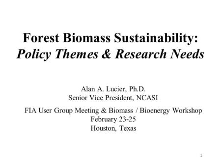 Forest Biomass Sustainability: Policy Themes & Research Needs Alan A. Lucier, Ph.D. Senior Vice President, NCASI FIA User Group Meeting & Biomass / Bioenergy.