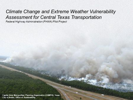 Capital Area Metropolitan Planning Organization (CAMPO), Texas City of Austin, Office of Sustainability Climate Change and Extreme Weather Vulnerability.
