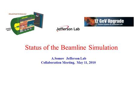 Status of the Beamline Simulation A.Somov Jefferson Lab Collaboration Meeting, May 11, 2010.