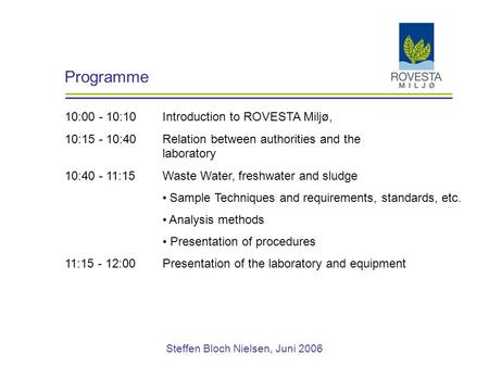 Steffen Bloch Nielsen, Juni 2006 Programme 10:00 - 10:10Introduction to ROVESTA Miljø, 10:15 - 10:40Relation between authorities and the laboratory 10:40.