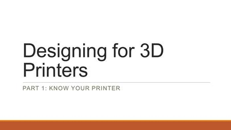 Designing for 3D Printers PART 1: KNOW YOUR PRINTER.