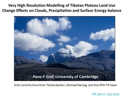 Hans-F Graf, University of Cambridge With contributions from Tobias Gerken, Michael Herzog, and the DFG-TiP team Very High Resolution Modelling of Tibetan.