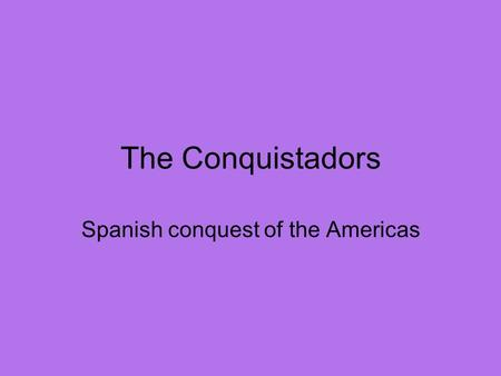 The Conquistadors Spanish conquest of the Americas.