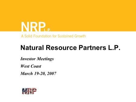 Natural Resource Partners L.P. Investor Meetings West Coast March 19-20, 2007.