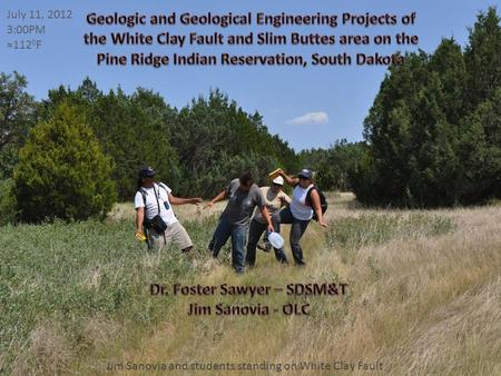 July 11, 2012 3:00PM ≈112 0 F Jim Sanovia and students standing on White Clay Fault.