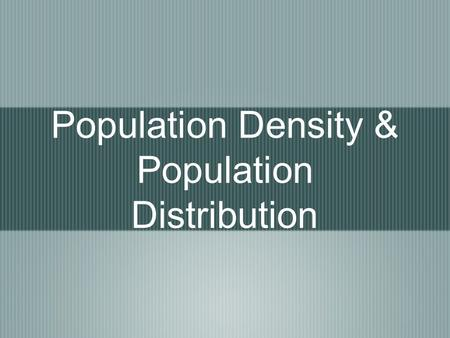 Population Density & Population Distribution. Population Density Which photograph has a high population density?
