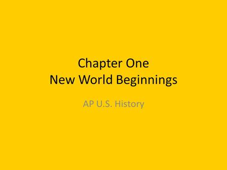 Chapter One New World Beginnings AP U.S. History.