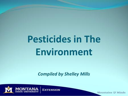 Pesticides in The Environment Compiled by Shelley Mills.