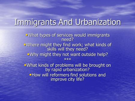Immigrants And Urbanization What types of services would immigrants need? What types of services would immigrants need? Where might they find work; what.