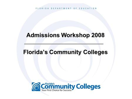 Admissions Workshop 2008 Florida's Community Colleges.