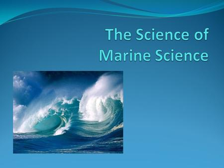 The Science of Marine Science