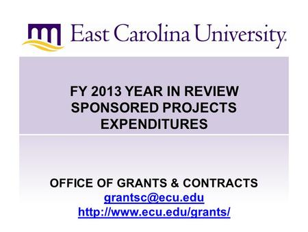FY 2013 YEAR IN REVIEW SPONSORED PROJECTS EXPENDITURES OFFICE OF GRANTS & CONTRACTS