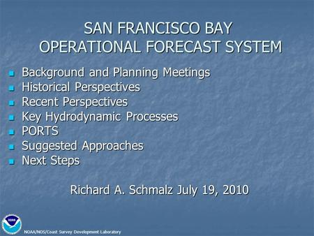 NOAA/NOS/Coast Survey Development Laboratory SAN FRANCISCO BAY OPERATIONAL FORECAST SYSTEM Background and Planning Meetings Background and Planning Meetings.