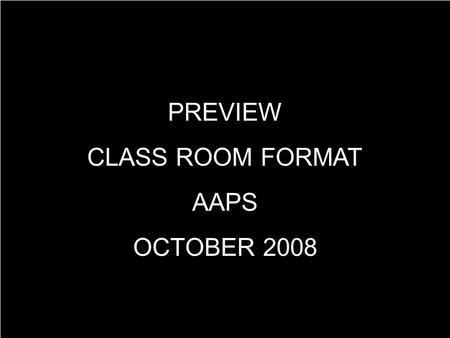 PREVIEW CLASS ROOM FORMAT AAPS OCTOBER 2008. Welcome! Interactive Symposium on The Path to Paradigm Holiday Inn, Marquette, MI October 24, 2008.