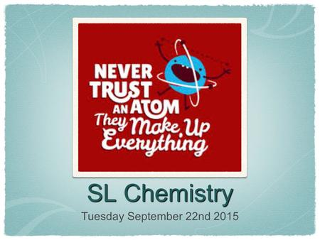 SL Chemistry Tuesday September 22nd 2015. Agenda Begin Topic 2 - Atomic Structure.