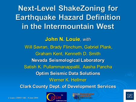 Next-Level ShakeZoning for Earthquake Hazard Definition in the Intermountain West John N. Louie, with Will Savran, Brady Flinchum, Gabriel Plank, Will.