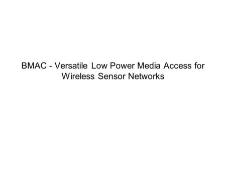 BMAC - Versatile Low Power Media Access for Wireless Sensor Networks.