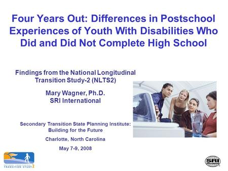 Four Years Out: Differences in Postschool Experiences of Youth With Disabilities Who Did and Did Not Complete High School Findings from the National Longitudinal.