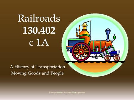 A History of Transportation Moving Goods and People Tansportation Systems Management.