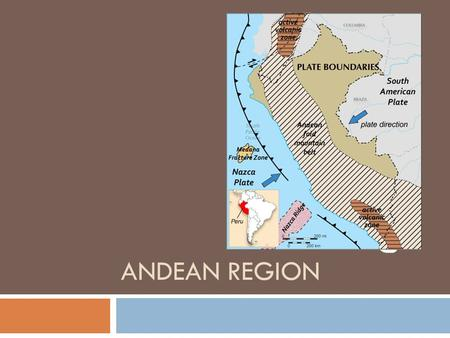 ANDEAN REGION. plates  This plate between the South American plate and the subduction of the Nazca and the Antarctic plate  This plate boundary is located.
