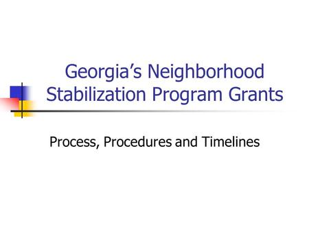 Georgia's Neighborhood Stabilization Program Grants Process, Procedures and Timelines.