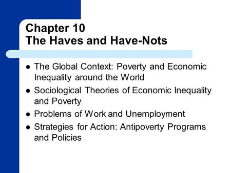 Chapter 10 The Haves and Have-Nots The Global Context: Poverty and Economic Inequality around the World Sociological Theories of Economic Inequality and.