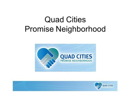 Quad Cities Promise Neighborhood. Promise Neighborhood Grant Program o Based on the Harlem Children's Zone project o Neighborhood revitalization o Coordinating.