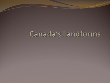 Canada's Landform Regions Video 1. What covers much of the Precambrian Shield? 2. What covers the rock as you move North toward the tree line? 3. The.