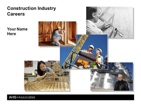 AHS+Associates Construction Industry Careers Your Name Here.