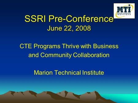 SSRI Pre-Conference June 22, 2008 CTE Programs Thrive with Business and Community Collaboration Marion Technical Institute.
