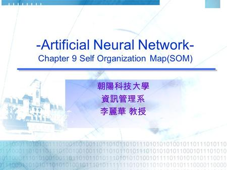 -Artificial Neural Network- Chapter 9 Self Organization Map(SOM) 朝陽科技大學 資訊管理系 李麗華 教授.