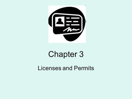 Chapter 3 Licenses and Permits. Purpose of Driver Licensing To assure that no one using the HTS is an unreasonable risk to themselves or others.