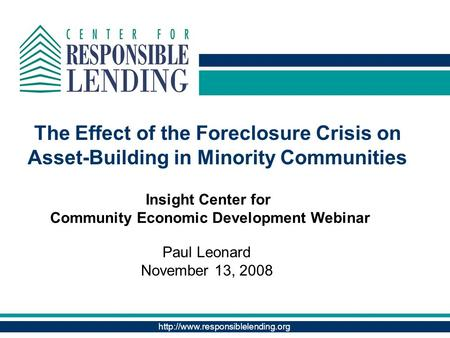 The Effect of the Foreclosure Crisis on Asset-Building in Minority Communities Paul Leonard November 13, 2008 Insight.