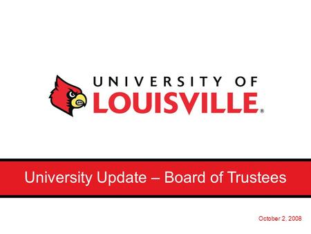 University Update – Board of Trustees October 2, 2008.
