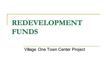 REDEVELOPMENT FUNDS Village One Town Center Project.