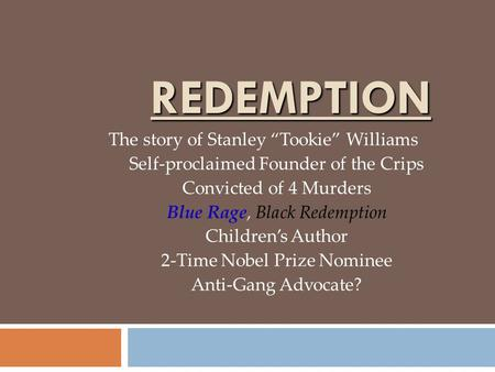 "REDEMPTION The story of Stanley ""Tookie"" Williams Self-proclaimed Founder of the Crips Convicted of 4 Murders Blue Rage, Black Redemption Children's Author."