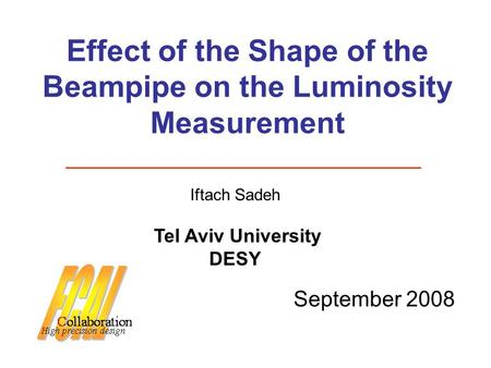 Effect of the Shape of the Beampipe on the Luminosity Measurement September 2008 Iftach Sadeh Tel Aviv University DESY.