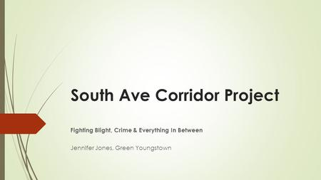 South Ave Corridor Project Fighting Blight, Crime & Everything In Between Jennifer Jones, Green Youngstown.