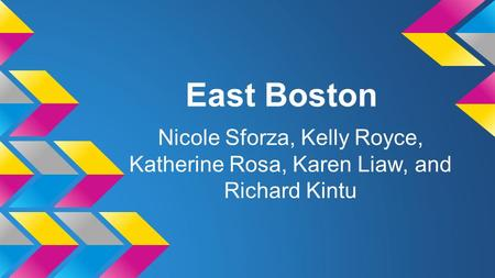 East Boston Nicole Sforza, Kelly Royce, Katherine Rosa, Karen Liaw, and Richard Kintu.