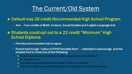 The Current/Old System  Default was 26 credit Recommended High School Program  4x4 – Four credits of Math, Science, Social Studies and English Language.