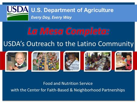 Food and Nutrition Service with the Center for Faith-Based & Neighborhood Partnerships U.S. Department of Agriculture Every Day, Every Way.